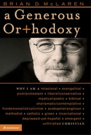 "A Generous Orthodoxy - By celebrating strengths of many traditions in the church (and beyond), this book will seek to communicate a ""generous orthodoxy."" ebook by Brian D. McLaren"