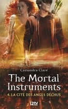 The Mortal Instruments - tome 4 - La cité des anges déchus ebook by Cassandra CLARE, Julie LAFON