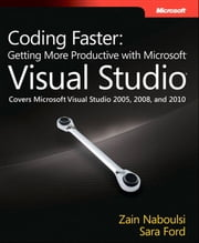 Coding Faster - Getting More Productive with Microsoft Visual Studio ebook by Sara Ford,Zain Naboulsi
