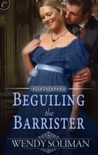 Beguiling the Barrister ebook by Wendy Soliman