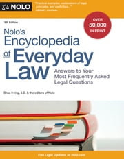 Nolo's Encyclopedia of Everyday Law - Answers to Your Most Frequently Asked Legal Questions ebook by Shae Irving,Editors of Nolo