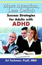 More Attention, Less Deficit - Success Strategies for Adults with ADHD ebook by Ari Tuckman, PsyD, MBA