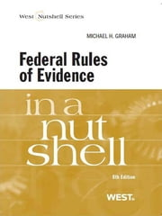 Graham's Federal Rules of Evidence in a Nutshell, 8th ebook by Michael Graham