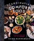 Scandinavian Comfort Food - Embracing the Art of Hygge ebook by Trine Hahnemann