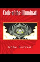 Code of the Illuminati ebook by Abbe Barreul