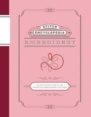 Stitch Encyclopedia: Embroidery - An Illustrated Guide to the Essential Embroidery Stitches ebook by Bunka Gakuen
