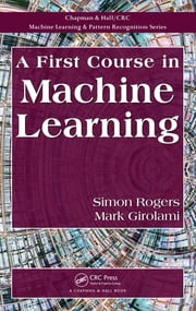 A First Course in Machine Learning ebook by Mark Girolami