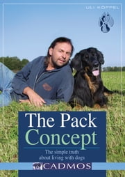 The Pack Concept: The Simple Truth About Living with Dogs ebook by Uli Koppel