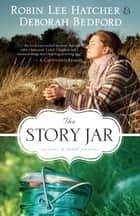 The Story Jar ebook by Deborah Bedford, Robin Lee Hatcher