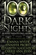 1001 Dark Nights: Bundle Twenty-One ebook by