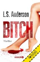 Bitch - Thriller eBook by L. S. Anderson