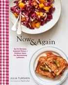 Now & Again - Go-To Recipes, Inspired Menus + Endless Ideas for Reinventing Leftovers ebook by Julia Turshen, David Loftus