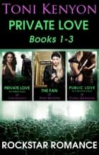 Rockstar Romance - Private Love Books 1-3 ebook by Toni Kenyon