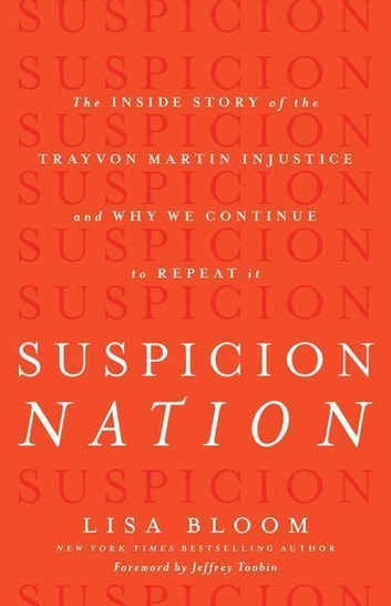 Suspicion Nation - The Inside Story of the Trayvon Martin Injustice and Why We Continue to Repeat It ebook by Lisa Bloom