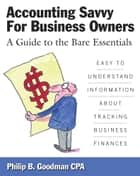 Accounting Savvy for Business Owners ebook by Philip B. Goodman, CPA