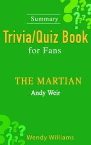 THE MARTIAN : A Novel by Andy Weir [ Trivia/Quiz Book for Fans] ebook by Wendy Williams