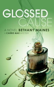 Glossed Cause ebook by Bethany Maines
