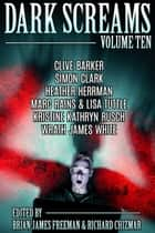 Dark Screams: Volume Ten ebook by Brian James Freeman, Richard Chizmar