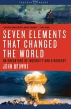 Seven Elements That Changed the World ebook by John Browne