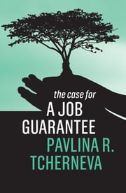 The Case for a Job Guarantee ebook by Pavlina R. Tcherneva
