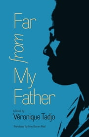 Far from My Father ebook by Véronique Tadjo,Amy Baram Reid