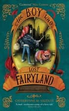 The Boy Who Lost Fairyland ebook by Catherynne M. Valente