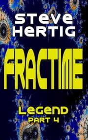 Fractime Legend (Part 4) ebook by Steve Hertig