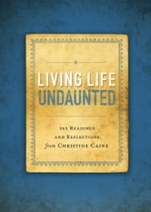 Living Life Undaunted - 365 Readings and Reflections from Christine Caine ebook by Christine Caine