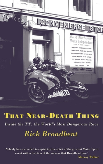 That Near Death Thing - Inside the Most Dangerous Race in the World ebook by Rick Broadbent