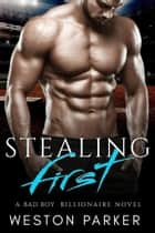 Stealing First - (A Bad Boy Single Father Billionaire Novel) ebook by Weston Parker