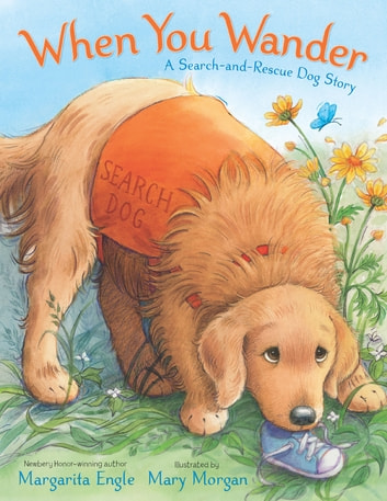 When You Wander - A Search-and-Rescue Dog Story ebook by Margarita Engle