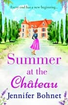 Summer at the Château ebook by Jennifer Bohnet