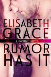 Rumor Has It (Limelight #1) - A New Adult Contemporary Romance ebook by Elisabeth Grace