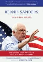 Bernie Sanders: In His Own Words ebook by Chamois Holschuh,Walker Bragman,Robert Reich