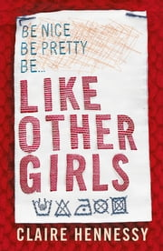 Like Other Girls 電子書 by Claire Hennessy