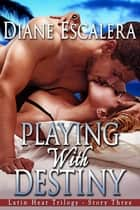 Playing With Destiny ebook by Diane Escalera
