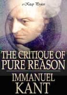 The Critique of Pure Reason ebook by Immanuel Kant, J. M. D. Meiklejohn, Murat Ukray