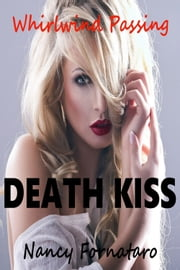 Whirlwind Passing: Death Kiss ebook by Nancy Fornataro