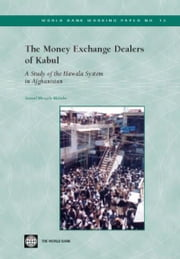 The Money Exchange Dealers of Kabul: A Study of the Hawala System in Afghanistan ebook by Maimbo, Samuel Munzele