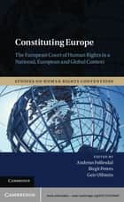 Constituting Europe - The European Court of Human Rights in a National, European and Global Context ebook by Birgit Peters, Geir Ulfstein, Andreas Føllesdal