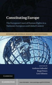 Constituting Europe - The European Court of Human Rights in a National, European and Global Context ebook by Birgit Peters,Geir Ulfstein,Andreas Føllesdal