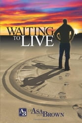 Waiting to Live ebook by Dr. Asa Don Brown