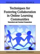 Techniques for Fostering Collaboration in Online Learning Communities ebook by Francesca Pozzi,Donatella Persico