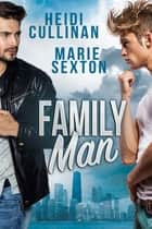 Family Man ebook by Heidi Cullinan, Marie Sexton