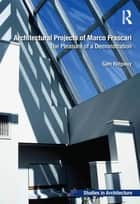 Architectural Projects of Marco Frascari ebook by Sam Ridgway