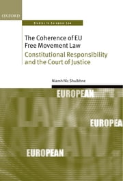 The Coherence of EU Free Movement Law - Constitutional Responsibility and the Court of Justice ebook by Niamh Nic Shuibhne
