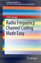 Radio Frequency Channel Coding Made Easy ebook by Saleh Faruque