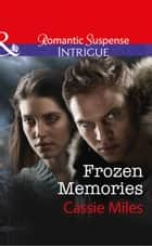 Frozen Memories (Mills & Boon Intrigue) 電子書 by Cassie Miles