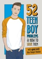 Problem Solved: 52 Teen Boy Problems & How To Solve Them ebook by Alex Hooper-Hodson