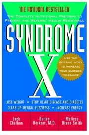 Syndrome X - The Complete Nutritional Program to Prevent and Reverse Insulin Resistance ebook by Jack Challem, Melissa Diane Smith, Burton Berkson,...
